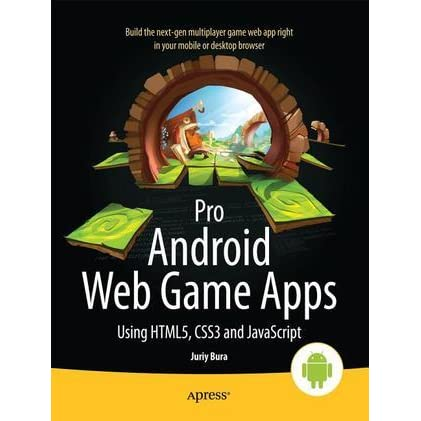 Pro Android Web Game Apps: Using Html5, Css3 and JavaScript by Juriy