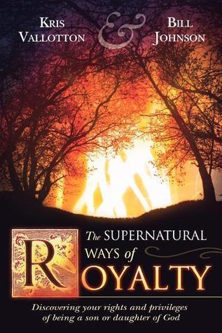 The Supernatural Ways of Royalt - Bill Johnson