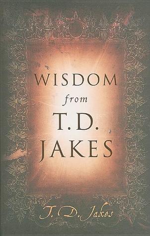 wisdom from TD Jakes