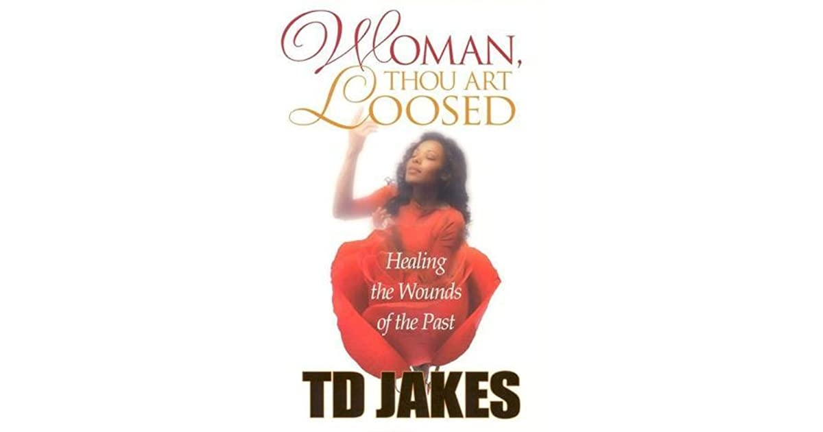 Woman, Thou Art Loosed!: Healing the Wounds of the Past by