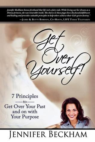 Get Over Yourself!: 7 Principles to Get Over Your Past and