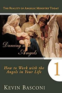 Dancing with Angels: How You Can Work With the Angels in Your Life
