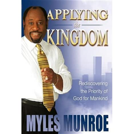 Applying the kingdom rediscovering the priority of god for mankind applying the kingdom rediscovering the priority of god for mankind by myles munroe fandeluxe Gallery