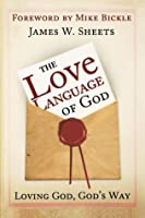 Love Language of God: Loving God, God's Way
