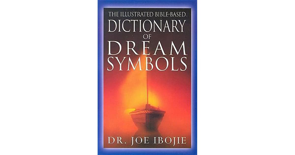 The Illustrated Bible Based Dictionary Of Dream Symbols By Joe Ibojie