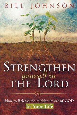 Strengthen Yourself In The Lord - Bill Johnson