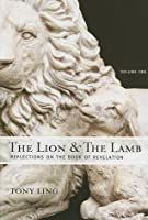 The Lion and the Lamb: Reflections on the Book of Revelation, Volume 1