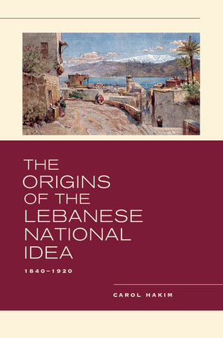 The Origins of the Lebanese National Idea  1840-1920