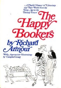 The Happy Bookers: A Playful History Of Librarians And Their World From The Stone Age To The Distant Future