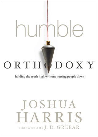 Humble Orthodoxy- Holding the Truth High Without Putting People Down