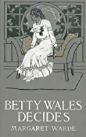 Betty Wales Decides: A Story for Girls (Betty Wales, #8)