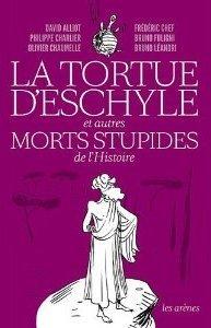 La tortue d'Eschyle et autres morts stupides de l'Histoire