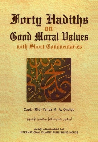 Forty Hadiths on Good Moral Values by Yahya M.A. Ondigo