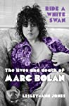 Ride a White Swan: The Lives and Death of Marc Bolan