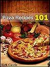 Pizza Recipes 101: Modern Pizza Recipes