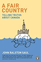 A Fair Country: Telling Truths About Canada