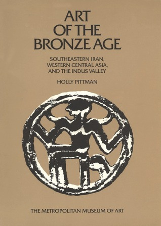 Art of the Bronze Age Southeastern Iran Western Central Asia and the Indus