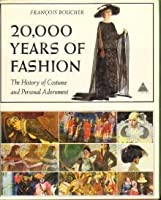 20,000 Years of Fashion The History of Costume and Personal Adornment