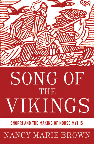 Song of the Vikings Snorri and the Making of Norse Myths