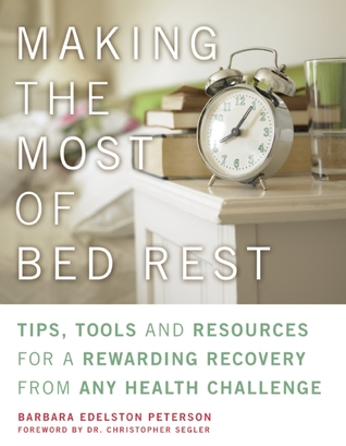 Making the Most of Bed Rest: A Practical and Inspirational Handbook for Truly Rewarding Recovery