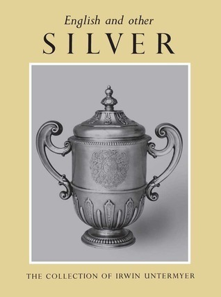 English and Other Silver in the Irwin Untermyer Collection