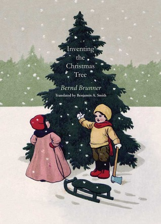 Inventing the Christmas Tree by Bernd Brunner