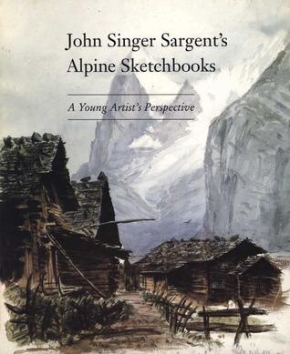 John Singer Sargents Alpine Sketchbooks A Young Artists Perspective