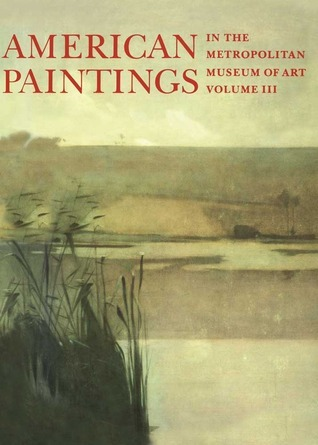 American Paintings in The Metropolitan Museum of Art Vol 3 A Catalogue of W