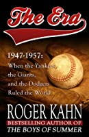 The Era: : When the Yankees, the Giants, and the Dodgers Ruled the World