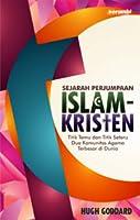 Sejarah Perjumpaan Islam-Kristen: Titik Temu dan Titik Seteru Dua Komunitas Agama Terbesar di Dunia