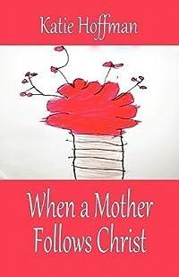 When a Mother Follows Christ