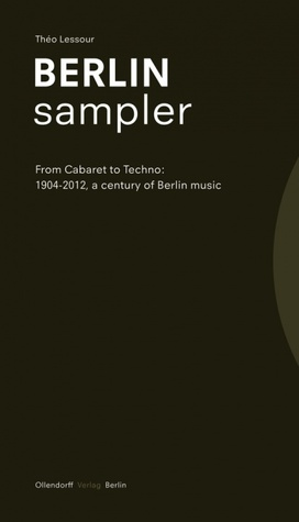 Berlin Sampler: From Cabaret to Techno: 1904-2012, a century of Berlin music