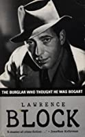 The Burglar Who Thought He Was Bogart (Bernie Rhodenbarr Mystery)