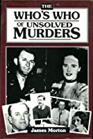 The Who's Who of Unsolved Murders