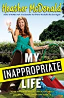 My Inappropriate Life: Some Material Not Suitable for Small Children, Nuns, or Mature Adults