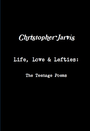Life, Love & Lefties: The Teenage Poems