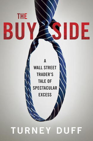 The Buy Side-A Wall Street Trader's Tale of Spectacular Excess
