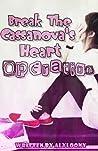 """""""Break the Casanova's Heart"""" Operation by Alyloony"""