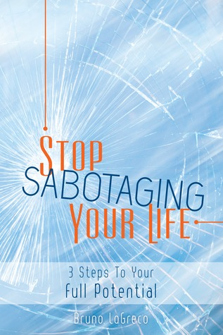 Stop Sabotaging Your Life, 3 Steps To Your Full Potential