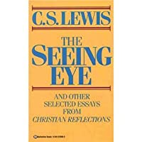 seeing eye and other selected essays from christian reflections by seeing eye and other selected essays from christian reflections by c s lewis
