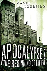 Apocalypse Z: The Beginning of the End (Apocalypse Z, #1)