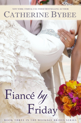 Fiancé by Friday (The Weekday Brides, #3)