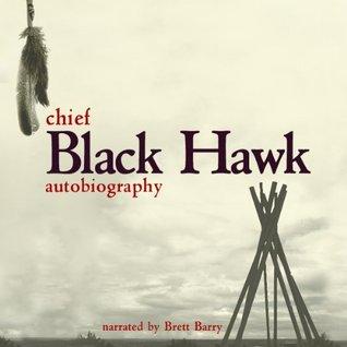 The Autobiography of Black Hawk [Unabridged]