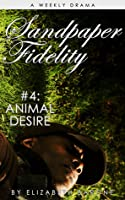 Sandpaper Fidelity #4: Animal Desire