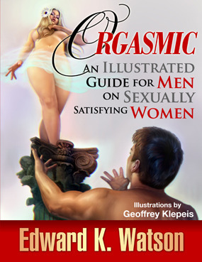 Orgasmic An Illustrated Guide for Men on Sexually Satisfying Women
