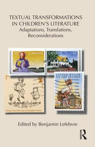Textual Transformations in Children's Literature: Adaptations, Translations, Reconsiderations