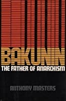 Bakunin, The Father Of Anarchism