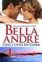 Come A Little Bit Closer (San Francisco Sullivans, #7; The Sullivans, #7)