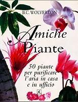 Amiche piante: 50 piante per purificare l'aria in casa e in ufficio