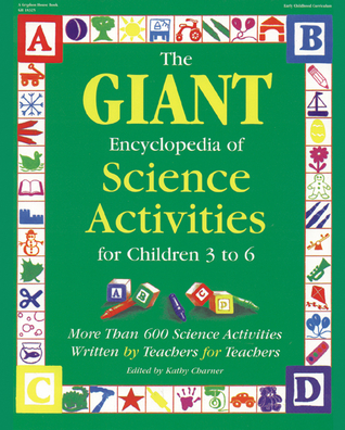 The GIANT Encyclopedia of Science Activities for Children: Over 600 Favorite Science Activities Created By Teachers For Teachers